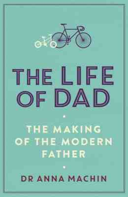 la-vida-util-de-papa-the-making-of-a-modern-father-por-anna-machin-33082405